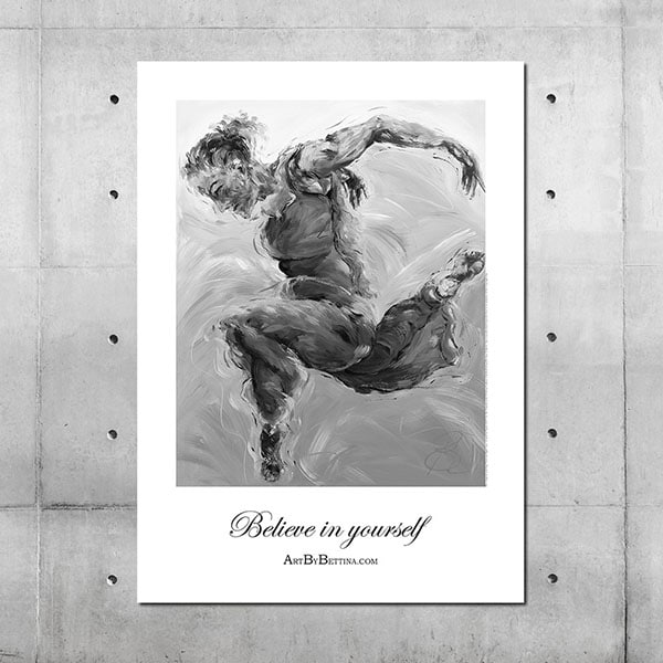 Believe in Yourself B&W - ArtByBettina - Art Posters for sale - Fuengirola, Spain. All art posters originate from an original ArtByBettina painting.